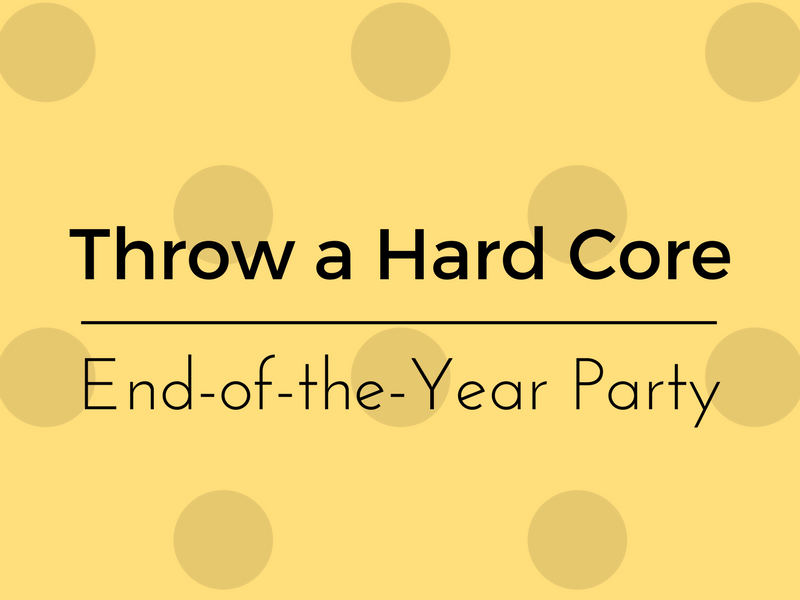 hard core end of year party