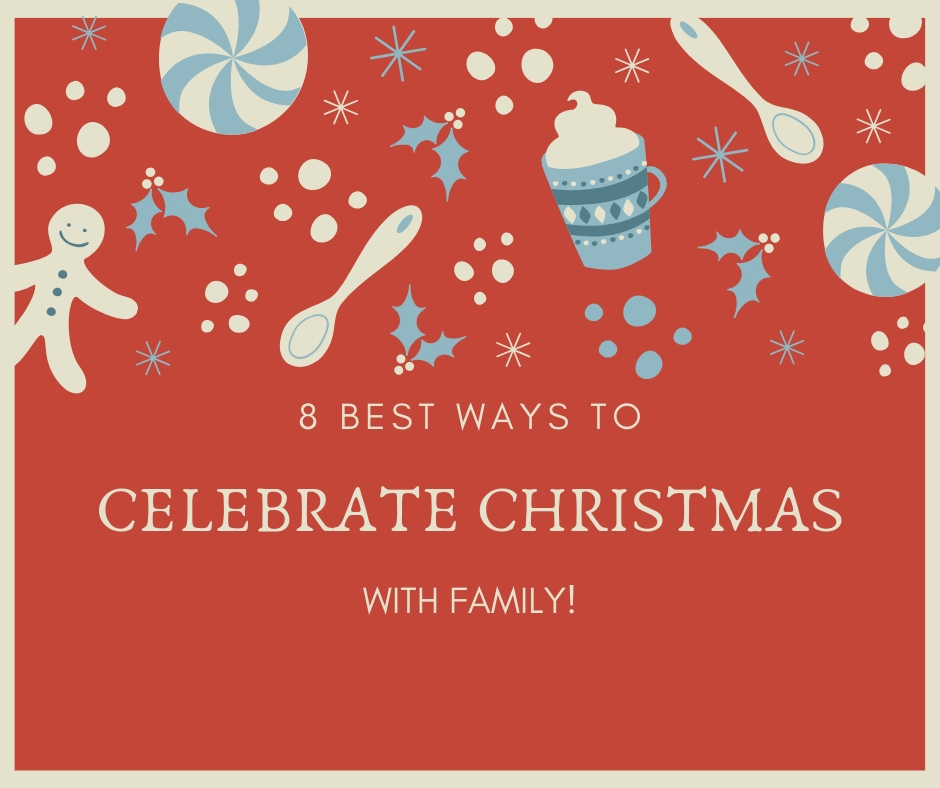 BEST WAYS TO CELEBRATE CHRISTMAS WITH FAMILY